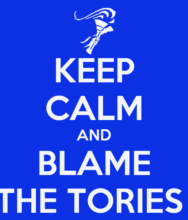KEEP CALM AND BLAME THE TORIES