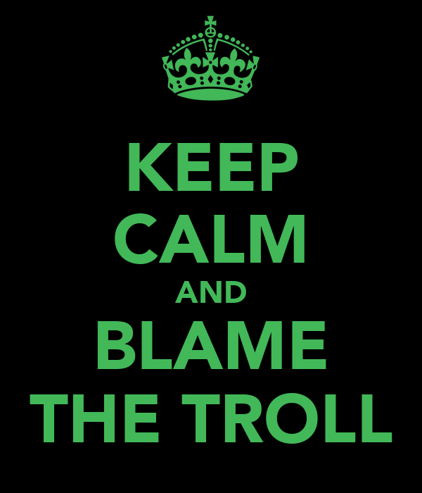 KEEP CALM AND BLAME THE TROLL
