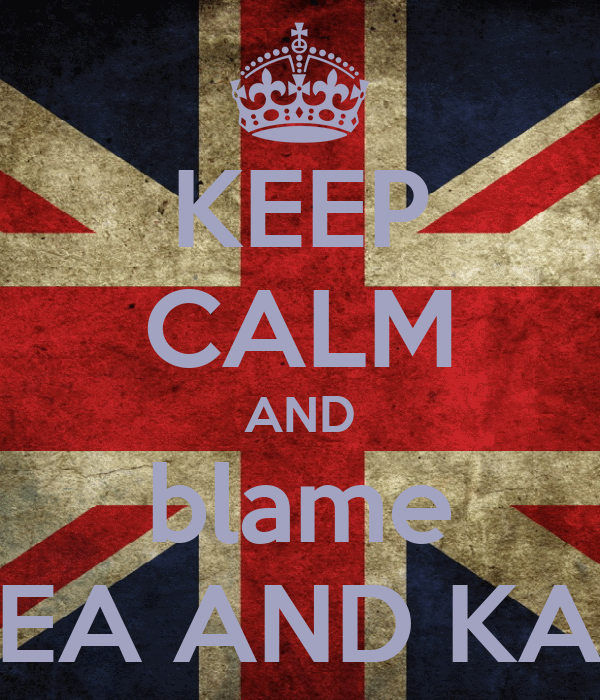 KEEP CALM AND blame THEA AND KAYE
