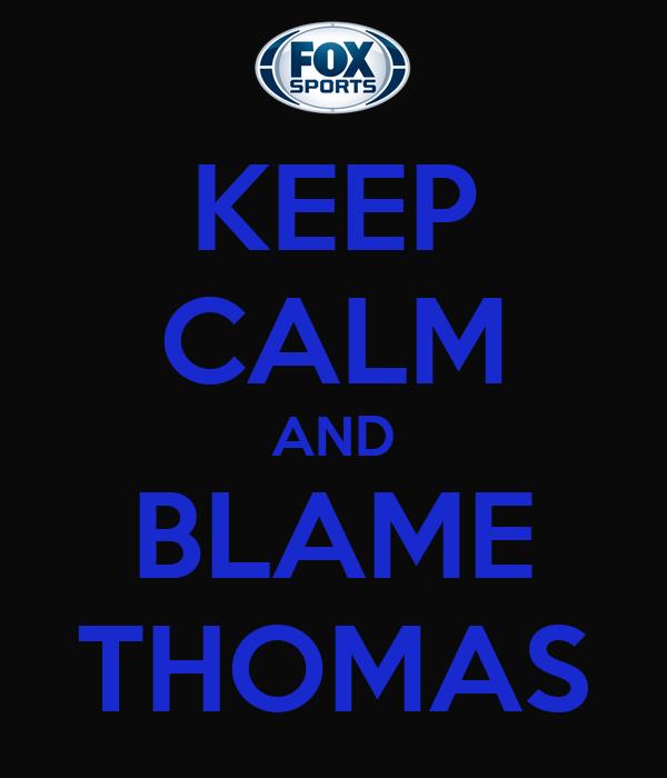 KEEP CALM AND BLAME THOMAS