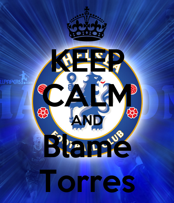 KEEP CALM AND Blame Torres
