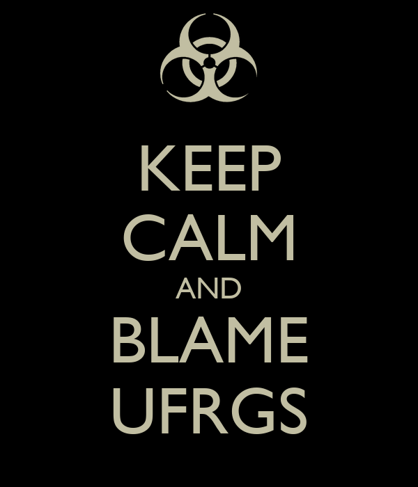 KEEP CALM AND BLAME UFRGS
