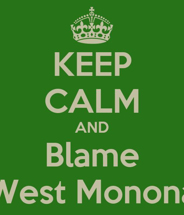 KEEP CALM AND Blame West Monona