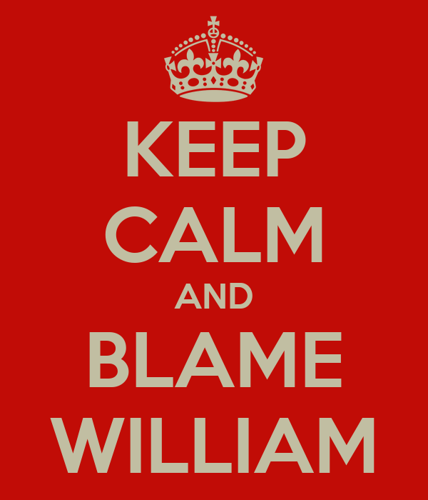 KEEP CALM AND BLAME WILLIAM