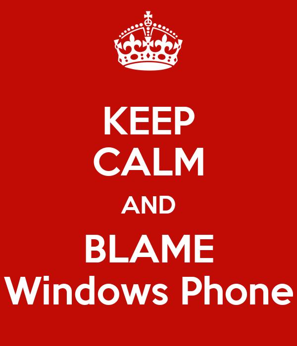 KEEP CALM AND BLAME Windows Phone