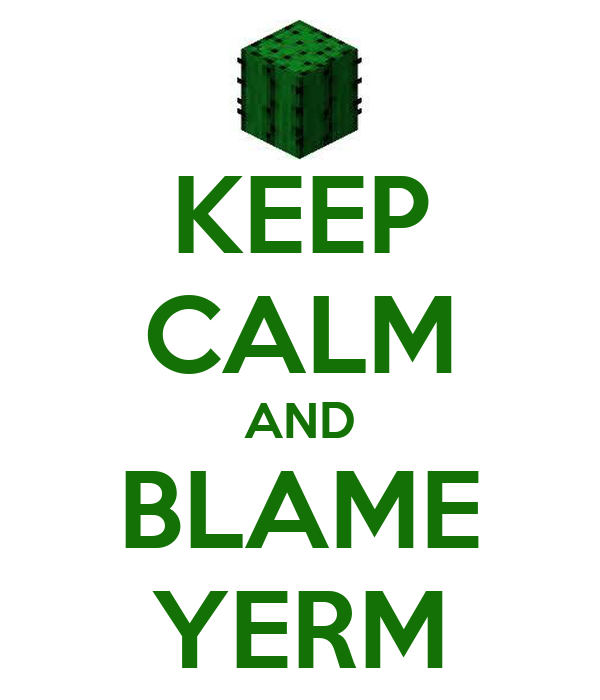 KEEP CALM AND BLAME YERM