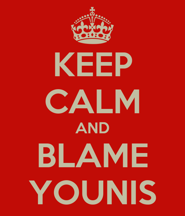 KEEP CALM AND BLAME YOUNIS