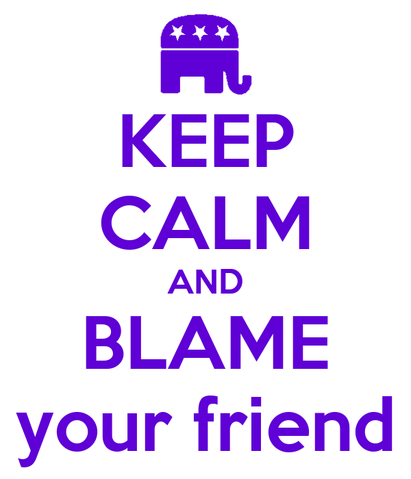KEEP CALM AND BLAME your friend