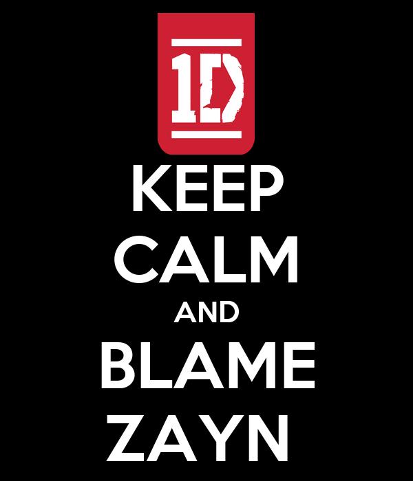 KEEP CALM AND BLAME ZAYN