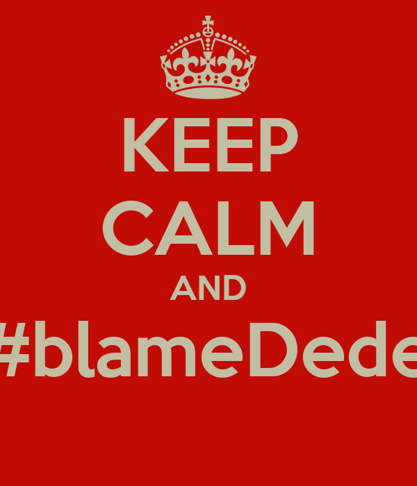 KEEP CALM AND #blameDede