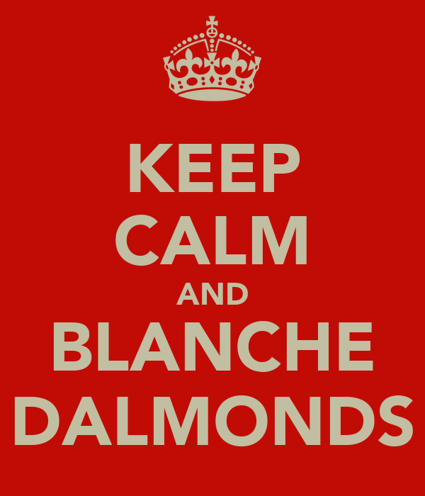 KEEP CALM AND BLANCHE DALMONDS