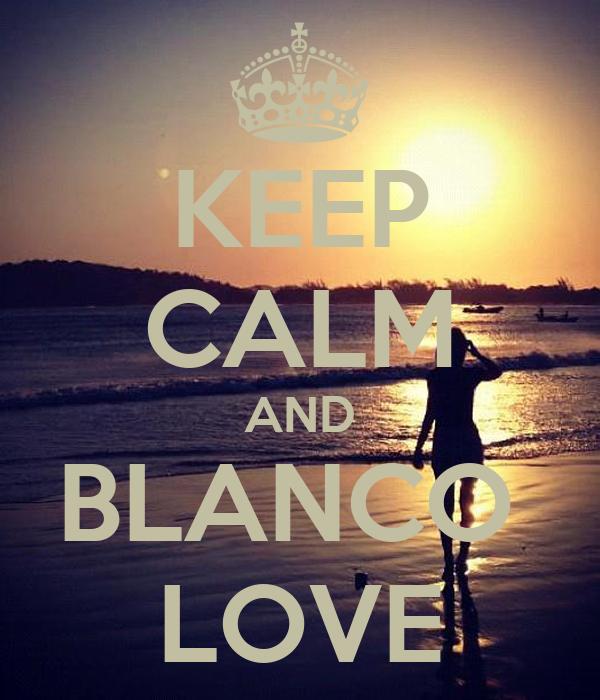 KEEP CALM AND BLANCO  LOVE