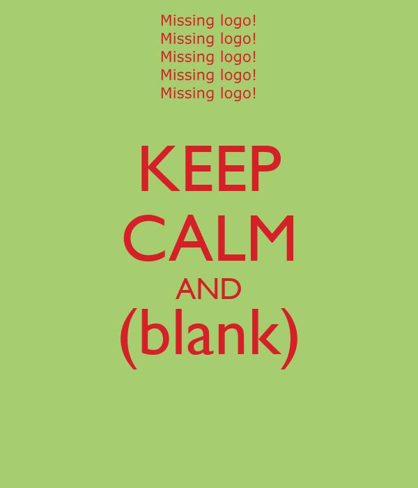 KEEP CALM AND (blank)