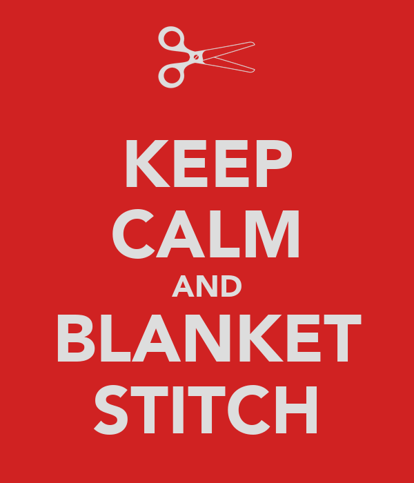 KEEP CALM AND BLANKET STITCH