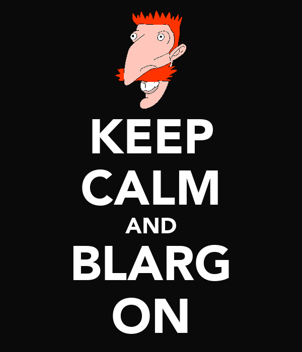 KEEP CALM AND BLARG ON