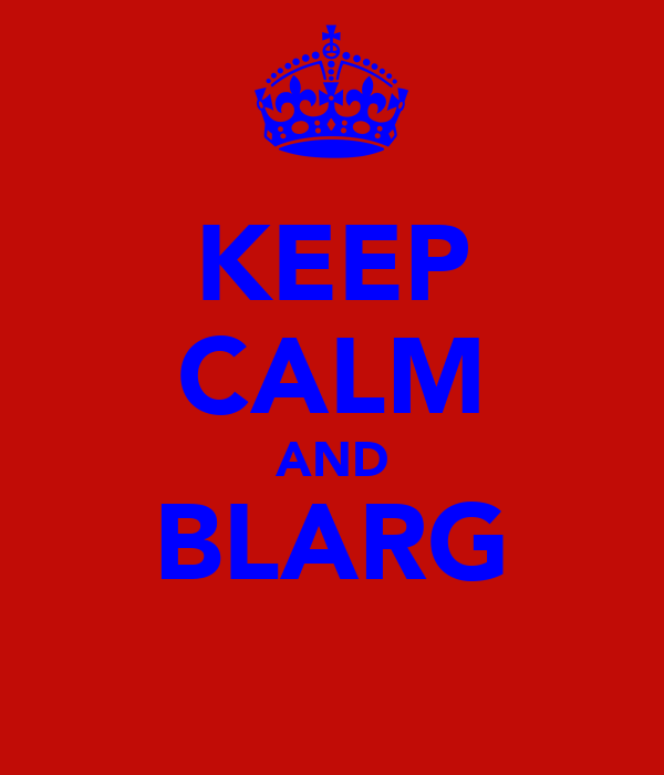 KEEP CALM AND BLARG