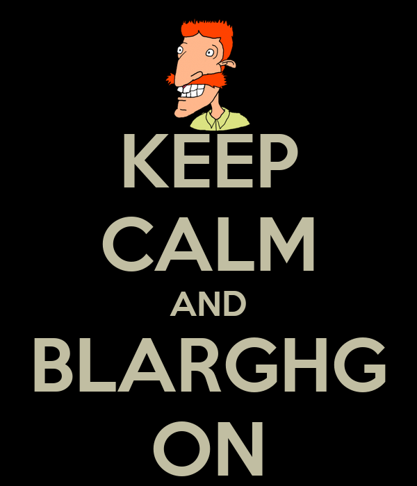 KEEP CALM AND BLARGHG ON