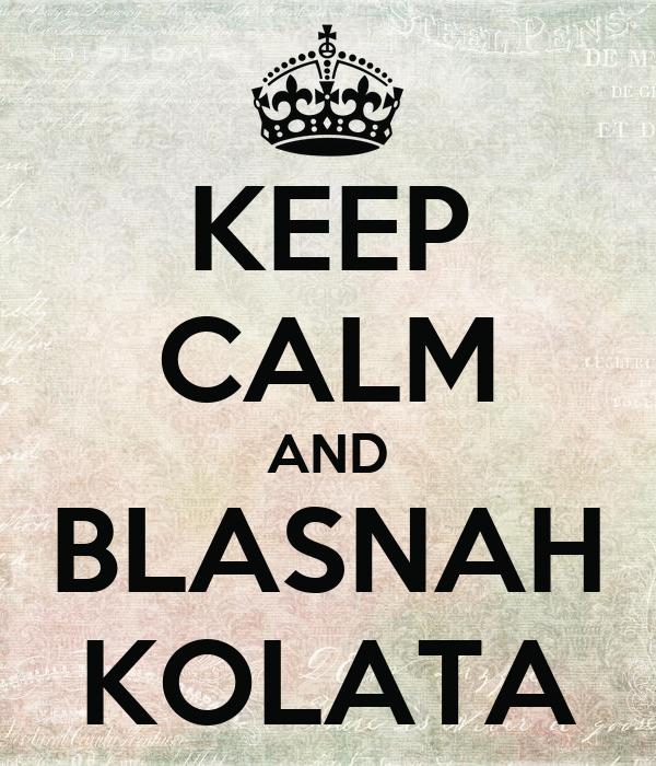 KEEP CALM AND BLASNAH KOLATA