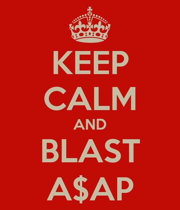 KEEP CALM AND BLAST A$AP