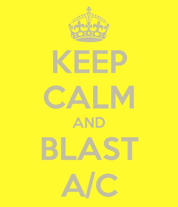 KEEP CALM AND BLAST A/C