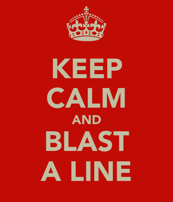 KEEP CALM AND BLAST A LINE