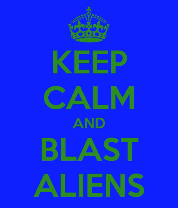 KEEP CALM AND BLAST ALIENS