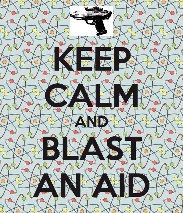 KEEP CALM AND BLAST AN AID