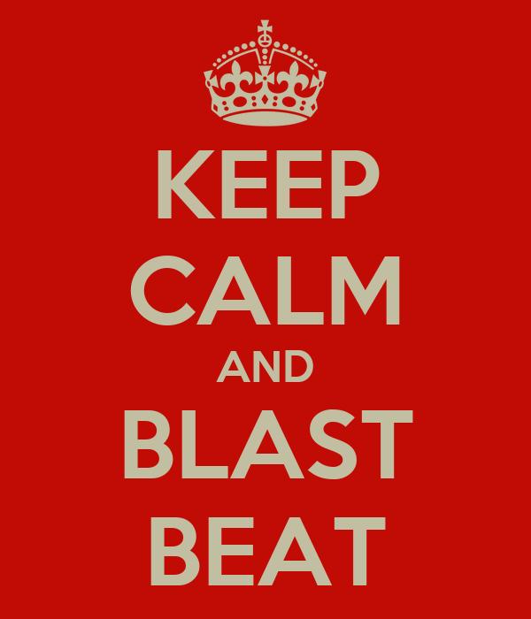KEEP CALM AND BLAST BEAT