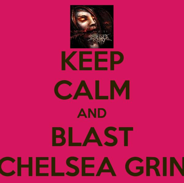 KEEP CALM AND BLAST CHELSEA GRIN