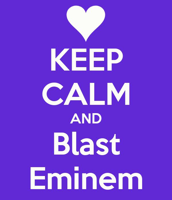 KEEP CALM AND Blast Eminem