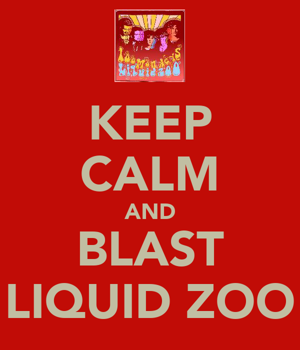 KEEP CALM AND BLAST LIQUID ZOO