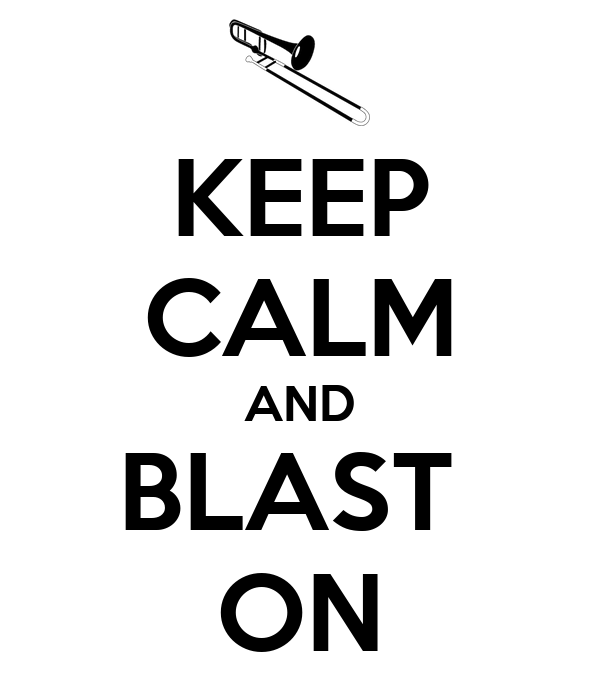 KEEP CALM AND BLAST  ON