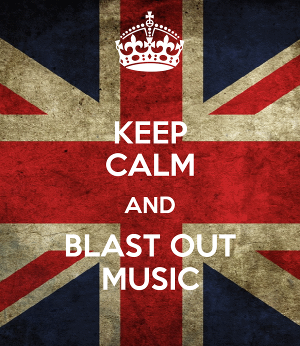 KEEP CALM AND BLAST OUT MUSIC