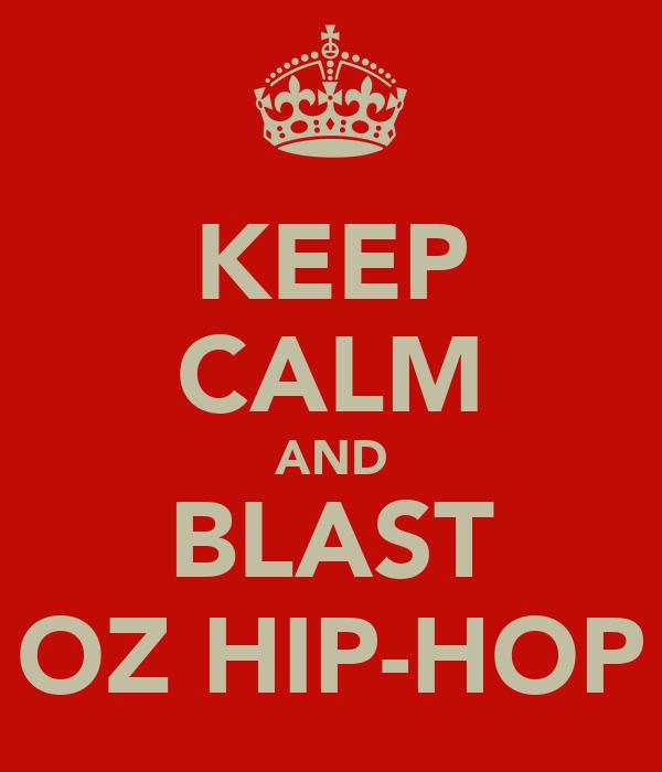 KEEP CALM AND BLAST OZ HIP-HOP