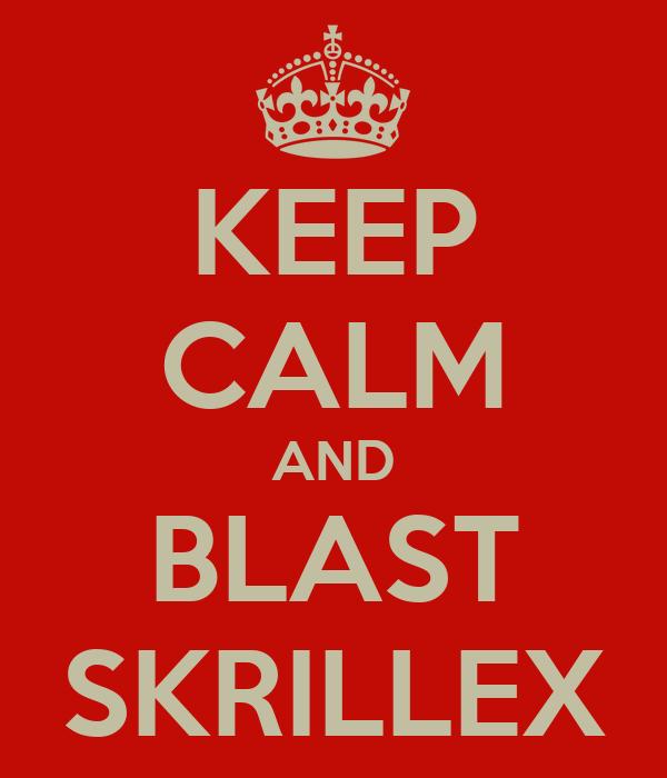 KEEP CALM AND BLAST SKRILLEX