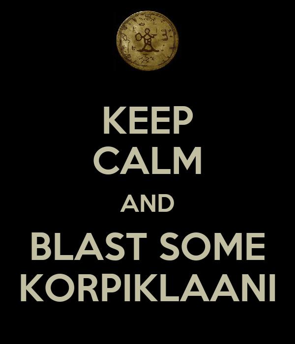 KEEP CALM AND BLAST SOME KORPIKLAANI