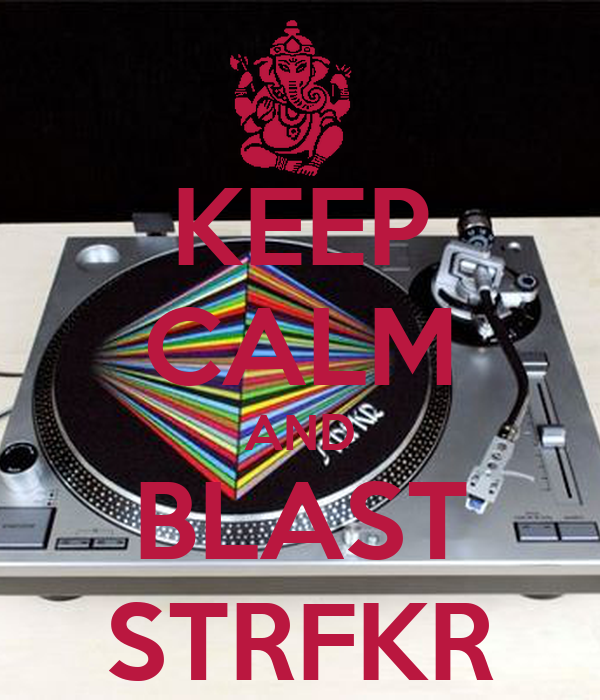 KEEP CALM AND BLAST STRFKR