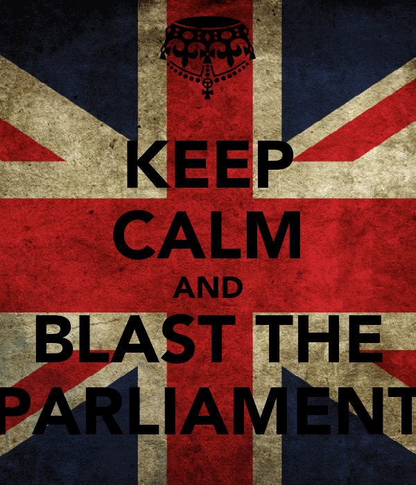 KEEP CALM AND BLAST THE PARLIAMENT