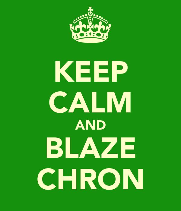 KEEP CALM AND BLAZE CHRON