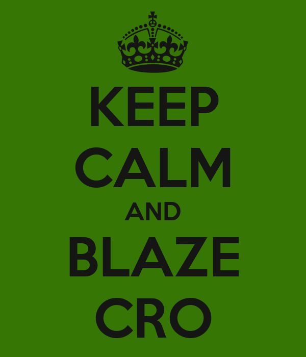 KEEP CALM AND BLAZE CRO
