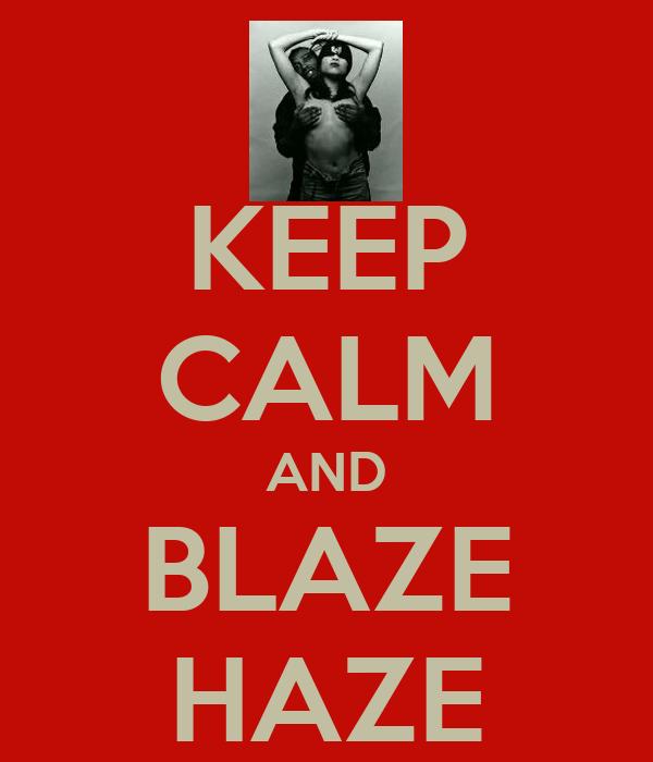 KEEP CALM AND BLAZE HAZE