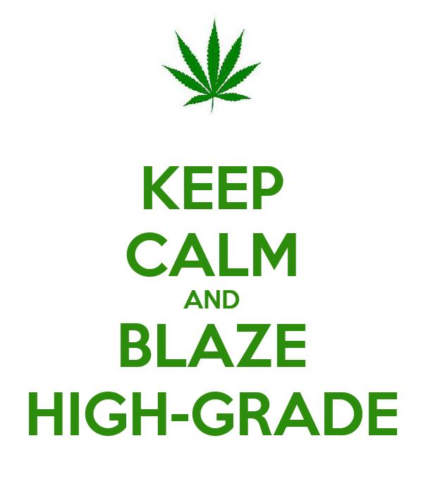 KEEP CALM AND BLAZE HIGH-GRADE