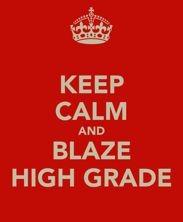 KEEP CALM AND BLAZE HIGH GRADE