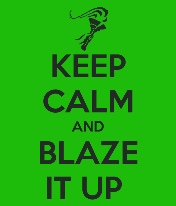 KEEP CALM AND BLAZE IT UP