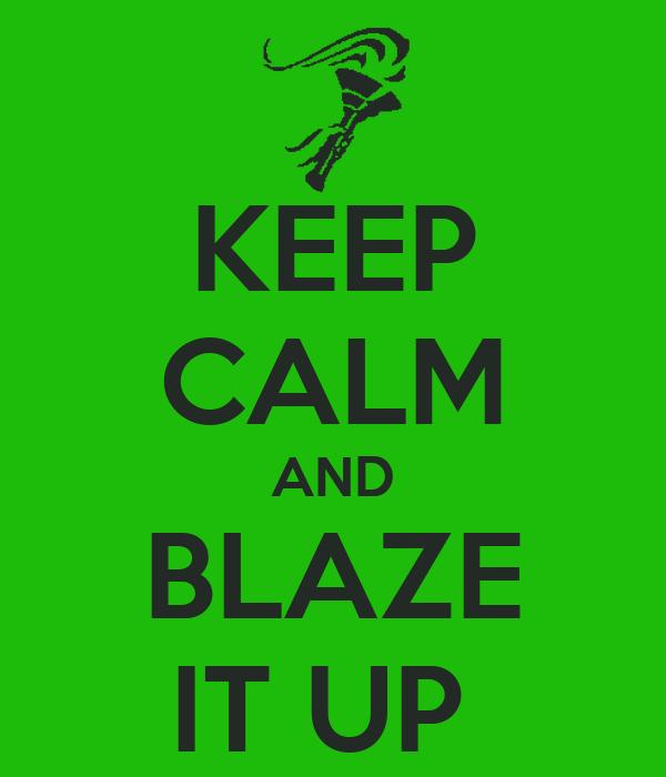 KEEP CALM AND BLAZE IT UP
