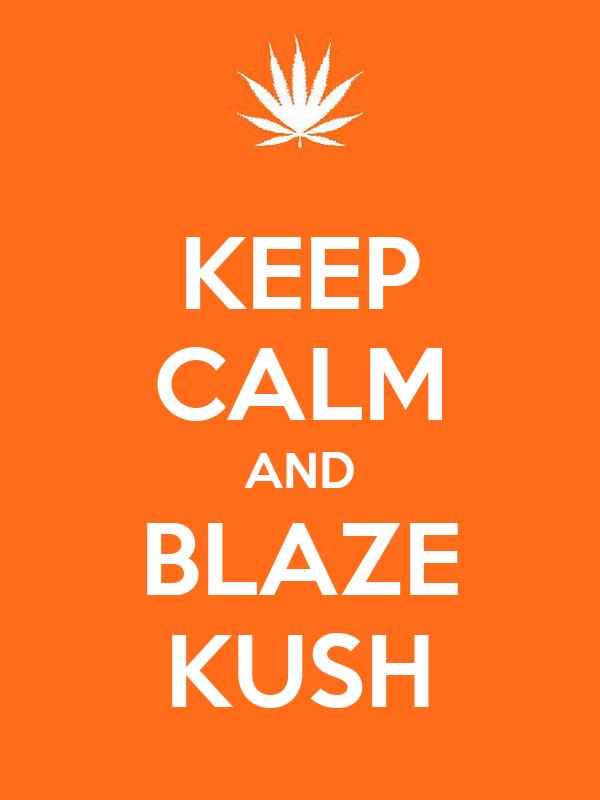 KEEP CALM AND BLAZE KUSH