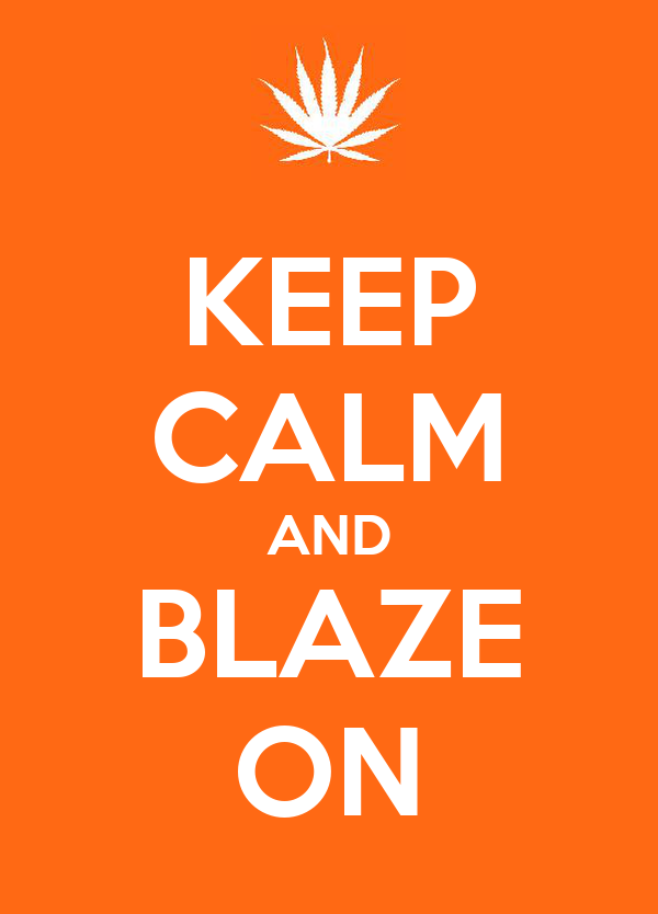 KEEP CALM AND BLAZE ON