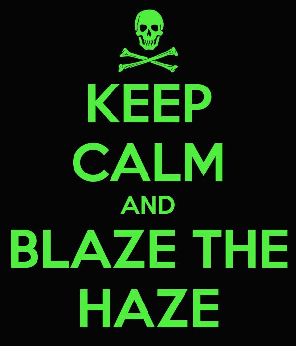KEEP CALM AND BLAZE THE HAZE