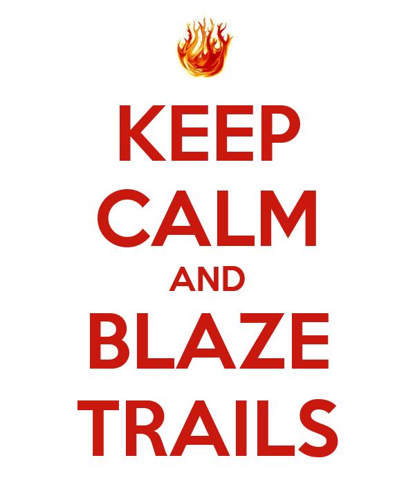 KEEP CALM AND BLAZE TRAILS