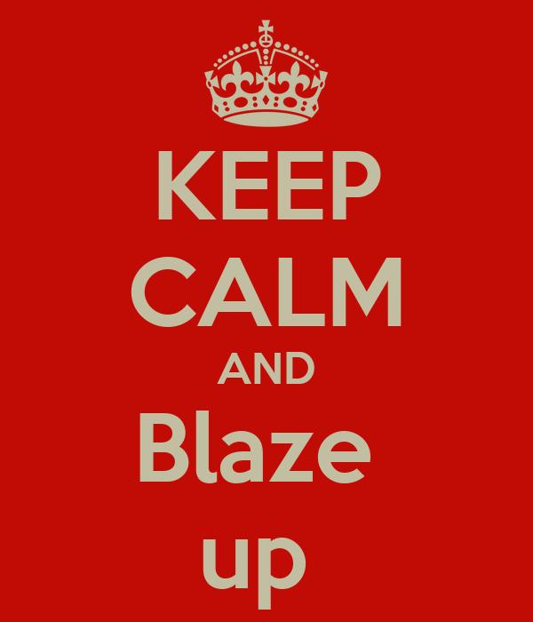KEEP CALM AND Blaze  up
